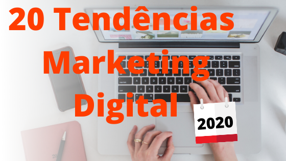 tendencia-marketing-digital 20 Tendências de Marketing Digital para 2020